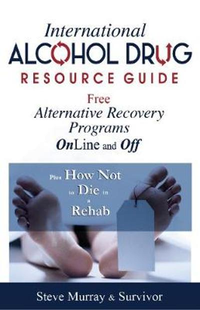 International Alcohol Drug Resource Guide Free Alternative Recovery Programs Online and Off - Reiki Master Steve Murray