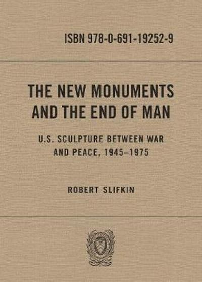 The New Monuments and the End of Man - Robert Slifkin