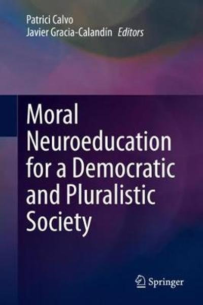 Moral Neuroeducation for a Democratic and Pluralistic Society - Patrici Calvo