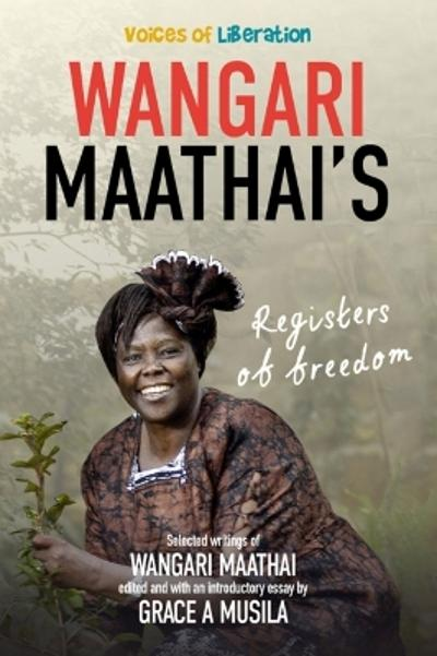 Voices of Liberation - Wangari Maathai - Grace A. Musila