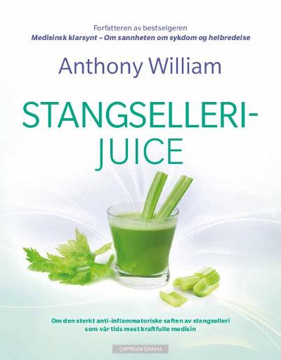Stangsellerijuice - Anthony William