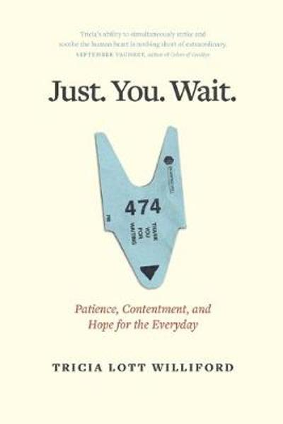 Just. You. Wait. - Tricia Lott Williford
