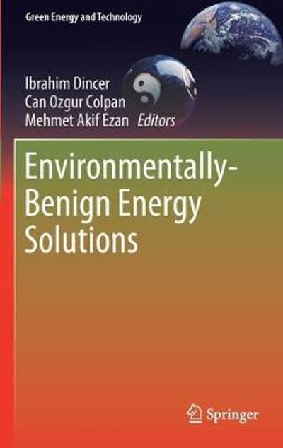 Environmentally-Benign Energy Solutions - Ibrahim Dincer