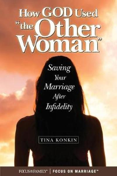 How the Other Woman Saved My Marriage - Tina Konkin