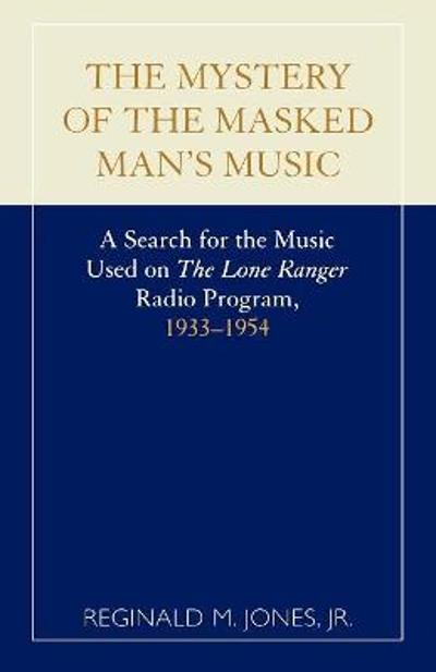 The Mystery of the Masked Man's Music - Reginald M. Jones
