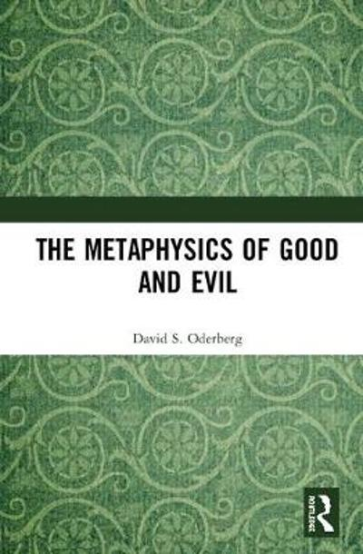 The Metaphysics of Good and Evil - David S. Oderberg