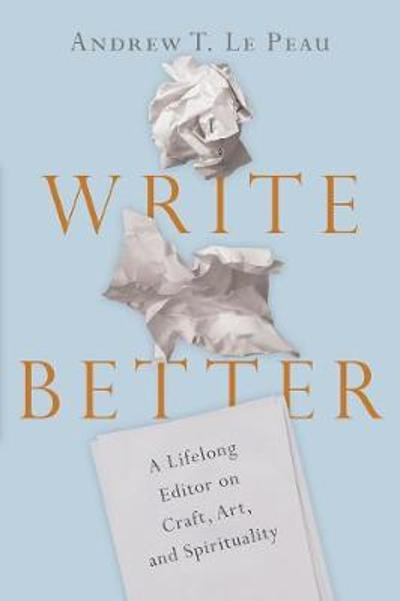 Write Better - Andrew T. LePeau