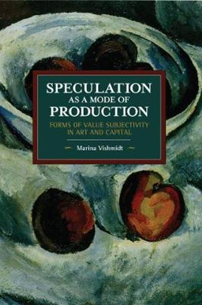 Speculation as a Mode of Production - Marina Vishmidt