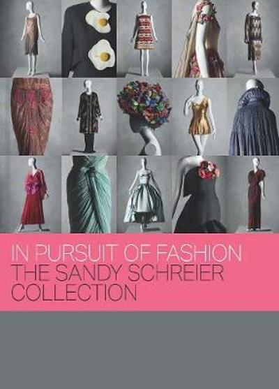 In Pursuit of Fashion - The Sandy Schreier Collection - Andrew Bolton