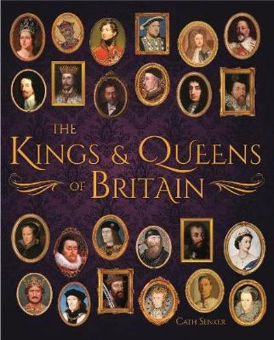 The Kings & Queens of Britain - Cath Senker