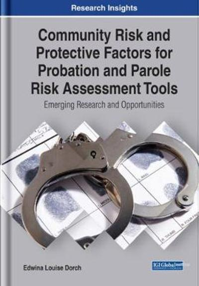 Community Risk and Protective Factors for Probation and Parole Risk Assessment Tools: Emerging Research and Opportunities - Edwina Louise Dorch