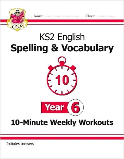 KS2 English 10-Minute Weekly Workouts: Spelling & Vocabulary - Year 6 - CGP Books