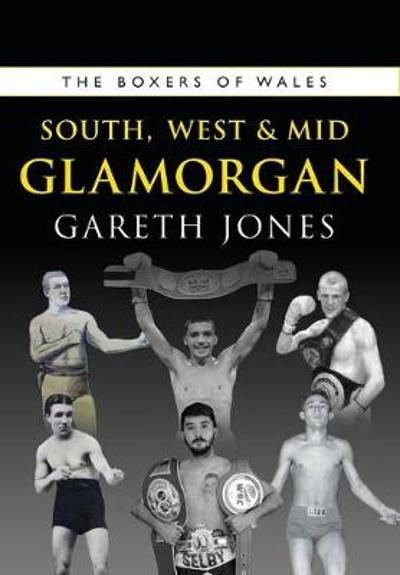 The Boxers of South, West & Mid Glamorgan - Gareth Jones