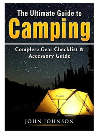 The Ultimate Guide to Camping - John Johnson