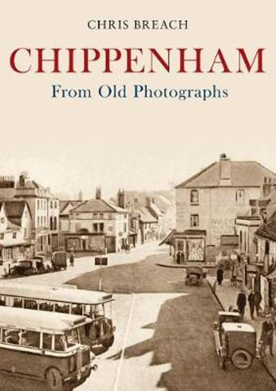 Chippenham From Old Photographs - Chris Breach