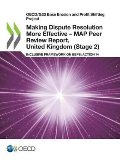 Oecd/G20 Base Erosion and Profit Shifting Project Making Dispute Resolution More Effective - Map Peer Review Report, United Kingdom (Stage 2) Inclusive Framework on Beps: Action 14 - Oecd