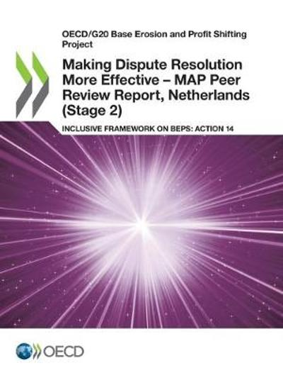 Oecd/G20 Base Erosion and Profit Shifting Project Making Dispute Resolution More Effective - Map Peer Review Report, Netherlands (Stage 2) Inclusive Framework on Beps: Action 14 - Oecd