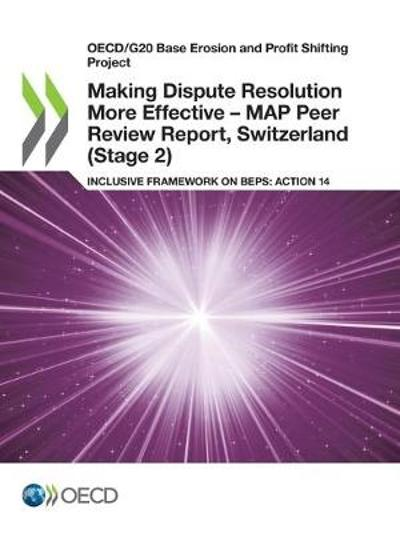 Oecd/G20 Base Erosion and Profit Shifting Project Making Dispute Resolution More Effective - Map Peer Review Report, Switzerland (Stage 2) Inclusive Framework on Beps: Action 14 - Oecd