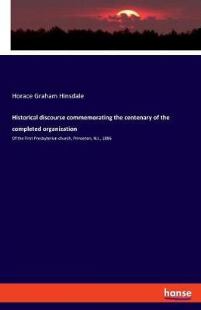 Historical discourse commemorating the centenary of the completed organization - Horace Graham Hinsdale