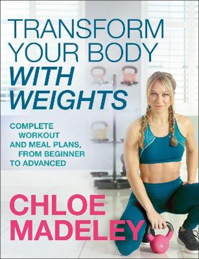 Transform Your Body With Weights - Chloe Madeley