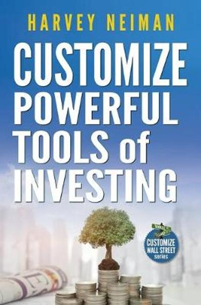 Customize Powerful Tools of Investing - Harvey Neiman