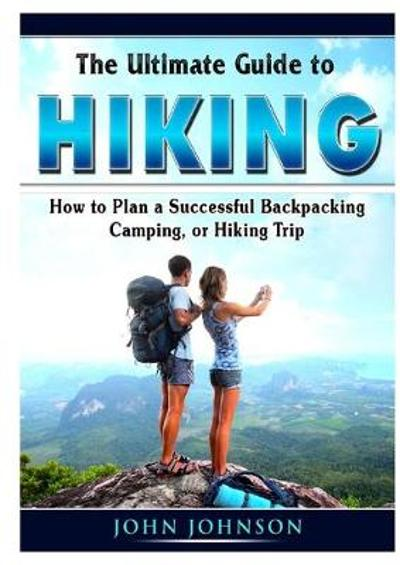 The Ultimate Guide to Hiking - Johnson John