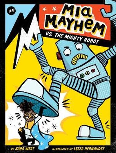 Mia Mayhem vs. the Mighty Robot - Kara West