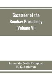 Gazetteer of the Bombay Presidency (Volume VI) Rewa Kantha, Narukot, Combay, and Surat States. - James Macnabb Campbell R E Enthoven
