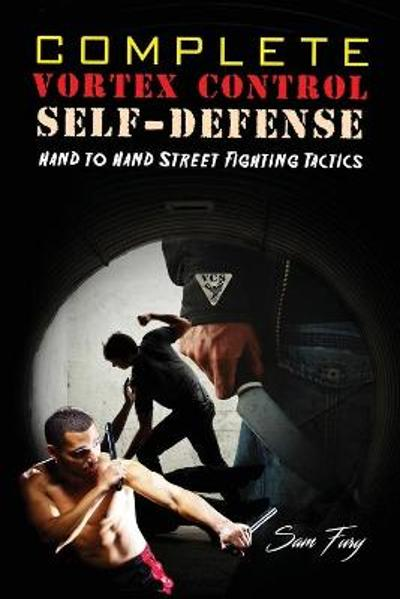 Complete Vortex Control Self Defense - Sam Fury