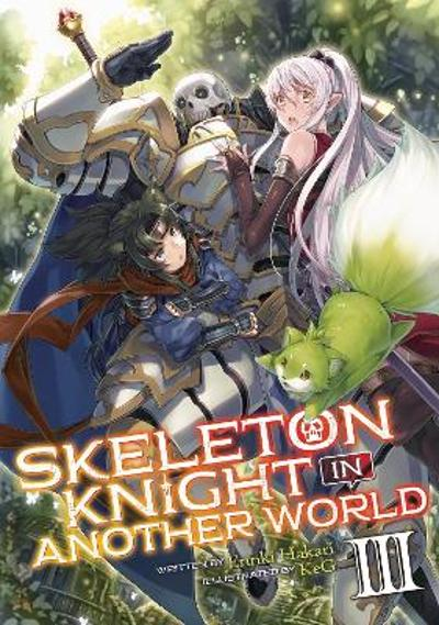 Skeleton Knight in Another World (Light Novel) Vol. 3 - Ennki Hakari