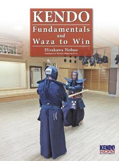 Kendo - Fundamentals and Waza to Win (Hardback) - Nobuo Hirakawa