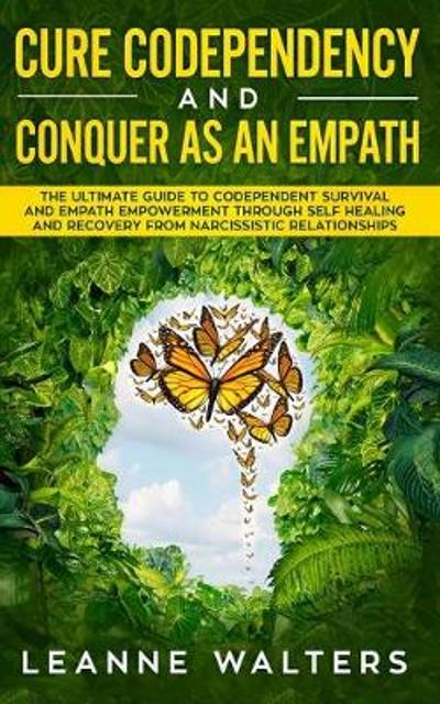 Cure Codependency and Conquer as an Empath - Leanne Walters