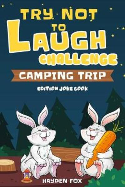 Try Not To Laugh Challenge Camping Trip Edition Joke Book - Hayden Fox