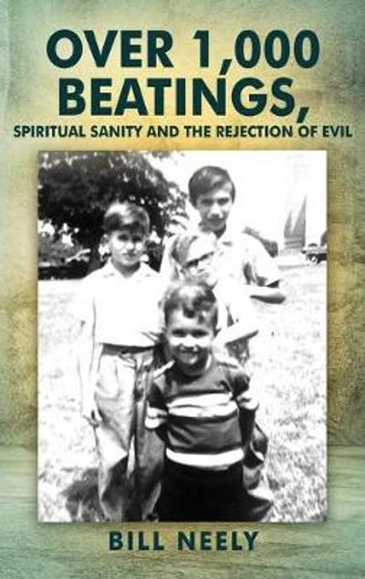 Over 1,000 Beatings, Spiritual Sanity and the Rejection of Evil - Bill Neely