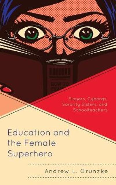 Education and the Female Superhero - Andrew L. Grunzke
