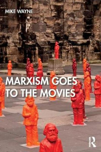 Marxism Goes to the Movies - Mike Wayne