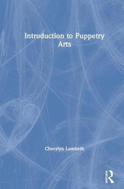 Introduction to Puppetry Arts - Cheralyn Lambeth