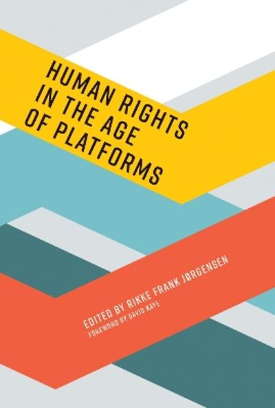 Human Rights in the Age of Platforms - Rikke Frank Jorgensen