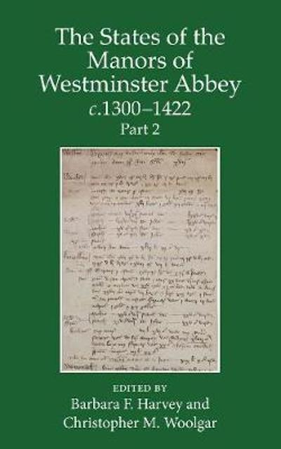 The States of the Manors of Westminster Abbey c.1300 to 1422 Part 2 - Barbara Harvey