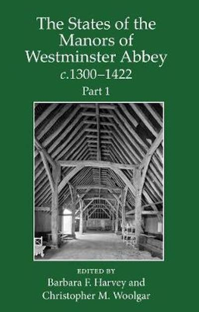 The States of the Manors of Westminster Abbey c.1300 to 1422 Part 1 - Barbara Harvey
