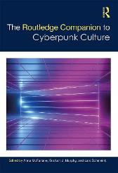 The Routledge Companion to Cyberpunk Culture - Anna McFarlane Lars Schmeink Graham Murphy