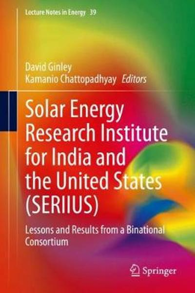 Solar Energy Research Institute for India and the United States (SERIIUS) - David Ginley