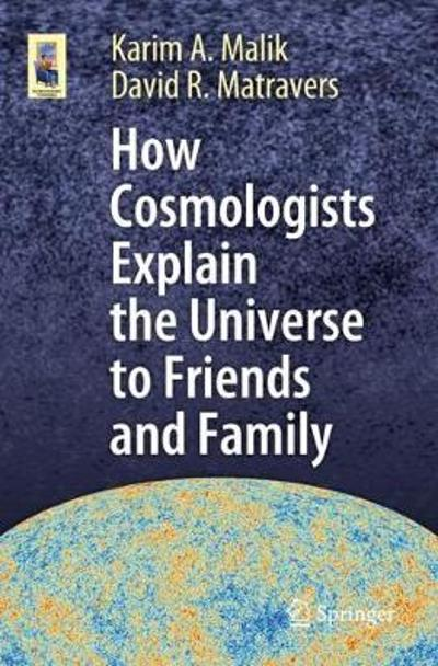 How Cosmologists Explain the Universe to Friends and Family - Karim A. Malik