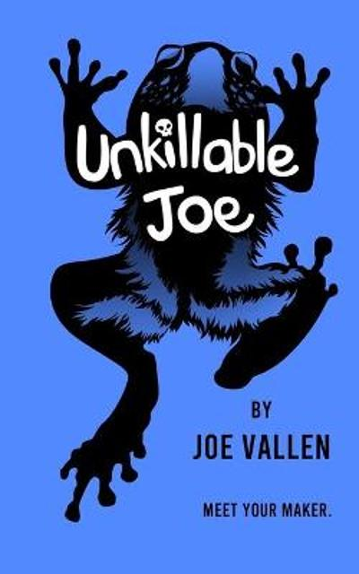 Unkillable Joe - Joe Vallen