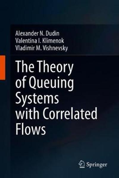 The Theory of Queuing Systems with Correlated Flows - Alexander N. Dudin