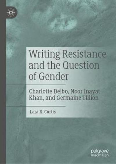 Writing Resistance and the Question of Gender - Lara R. Curtis