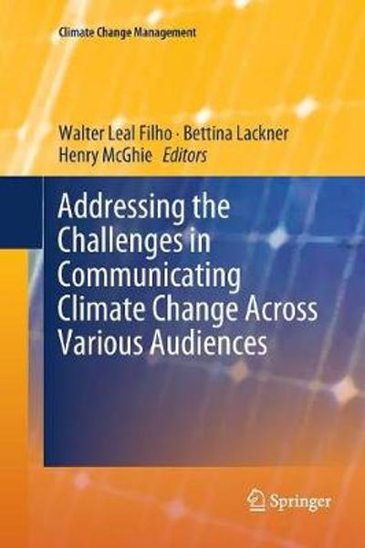 Addressing the Challenges in Communicating Climate Change Across Various Audiences - Walter Leal Filho
