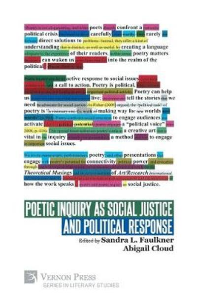 Poetic Inquiry as Social Justice and Political Response - Sandra L Faulkner