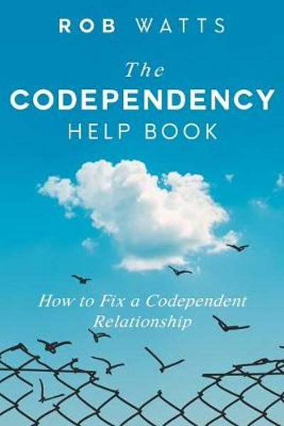 The Codependency Help Book - Rob Watts