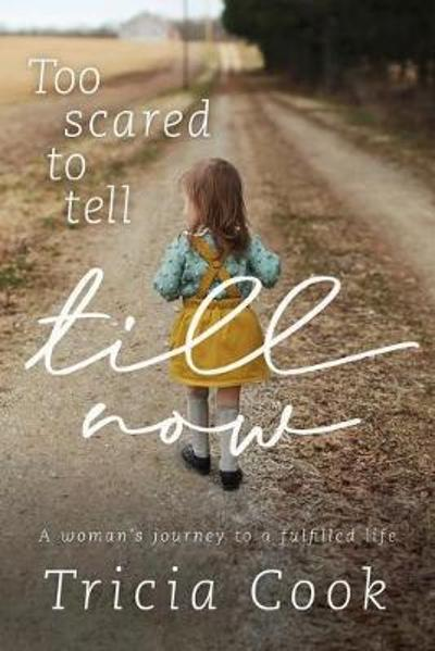 Too Scared to Tell Till Now - Tricia Cook